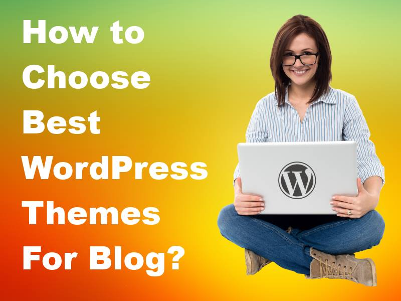 How to Choose Best WordPress Theme for Blog ?