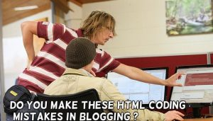 Do You Make These HTML Coding Mistakes in Blogging
