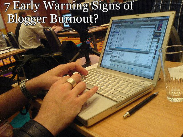Warning: Do You Recognize These 7 Early Warning Signs of Blogger Burnout?