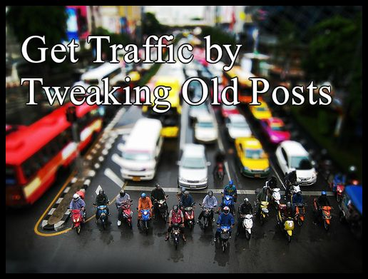 How to Add New Life to Your Older Posts to Get More Traffic from Google