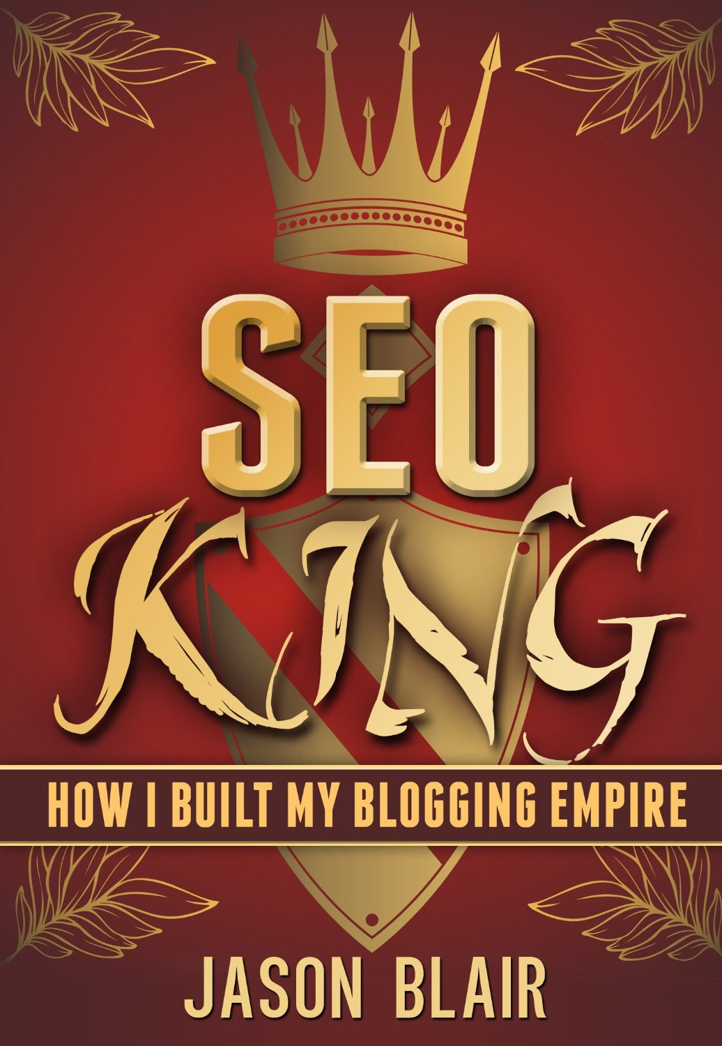 SEO King How I Built My Blogging Empire written by Jason Blair