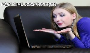 6 Best Part Time Highest Paying Jobs for Moms