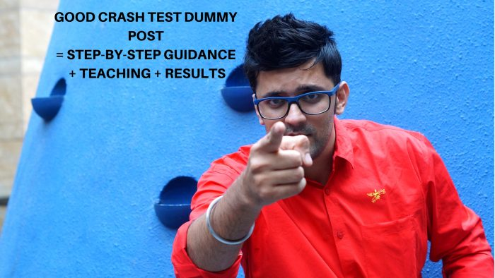 Good Crash Test Dummy Post = Step-by-Step guidance + Teaching +
