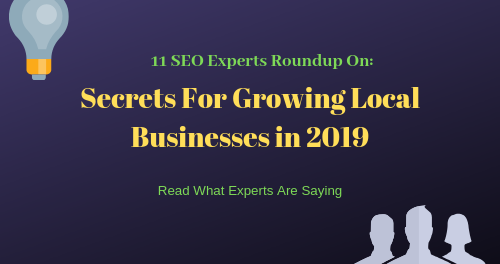 11 SEO Experts Roundup On Secrets For Growing Local Businesses in 2019
